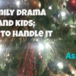 Kids and Family Drama – How to Handle It