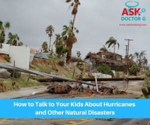 How to Talk to Your Kids About Hurricanes and Other Natural Disasters