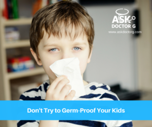 Why You Shouldn't Raise Your Kids in the Germ Bubble!