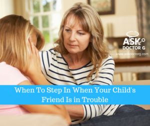 Is Your Child's Friend in Trouble? Here's When to Step in